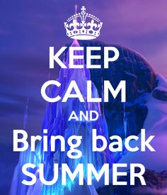 """This one is for Olaf who is so eager to """"bring back summer!"""""""