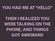 You had me at hello I Love To Laugh, Just Smile, Funny Images, Funny Pictures, True Quotes, Funny Quotes, Funny Valentines Day Quotes, Laughter The Best Medicine, Sarcastic Humor