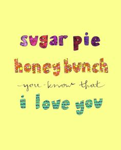 Sugar Pie Honey Bunch You Know that I Love You by blesserheartart, $10.00