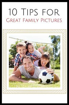 10 Tips for Great Family Pictures #formoms #pinforlater