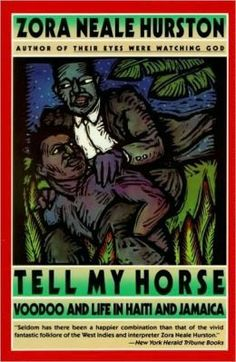 As a first-hand account of the weird mysteries and horrors of voodoo, Tell My Horse is an invaluable resource and fascinating guide. Based on Zora Neale Hurstons personal experiences in Haiti and Jamaica, Great Books To Read, I Love Books, My Books, Zora Neale Hurston, Anthropology Books, African American Literature, Horse Books, Thing 1, Classic Literature