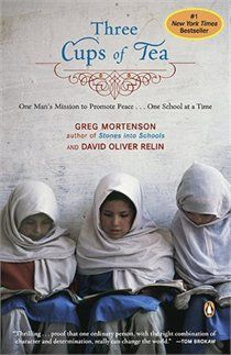 Three Cups Of Tea: One Man's Mission To Promote Peace . . . One School At A Time by Greg Mortenson.