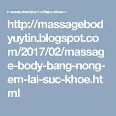 http://massagebodyuytin.blogspot.com/2017/02/massage-body-bang-nong-em-lai-suc-khoe.html