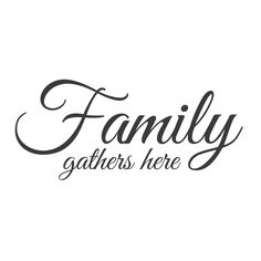 """Family Gathers Here"" Wall Quote"