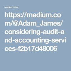 https://medium.com/@Adam_James/considering-audit-and-accounting-services-f2b17d48006