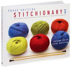 The Vogue Knitting Stitchionary Volume Three: Color Knitting: The Ultimate Stitch Dictionary from the Editors of Vogue Knitting Magazine