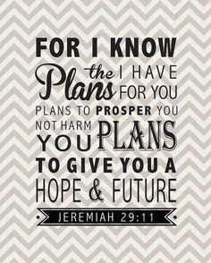 I know the plans I have for you...