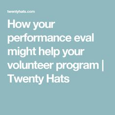 How your performance eval might help your volunteer program | Twenty Hats