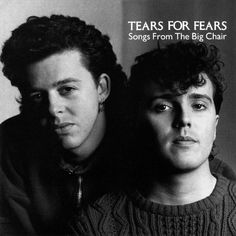 Tears For Fears - Songs From The Big Chair (Mercury Records, 1985).