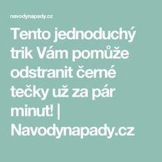 Tento jednoduchý trik Vám pomůže odstranit černé tečky už za pár minut! | Navodynapady.cz
