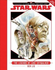 Journey to Star Wars: The Last Jedi: The Legends of Luke Skywalker : Ken Liu : 9781484780770