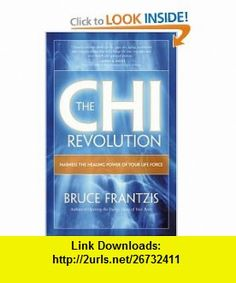 The CHI Revolution Harnessing the Healing Power of Your Life Force (9781583941935) Bruce Frantzis , ISBN-10: 1583941932  , ISBN-13: 978-1583941935 ,  , tutorials , pdf , ebook , torrent , downloads , rapidshare , filesonic , hotfile , megaupload , fileserve