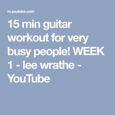 15 min guitar workout for very busy people! WEEK 1 - lee wrathe - YouTube