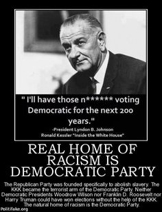 Democrats, the party of racism, slavery, segregation & the KKK Inside The White House, Out Of Touch, No Kidding, Conservative Politics, Funny Politics, It Goes On, Thats The Way, Republican Party, America