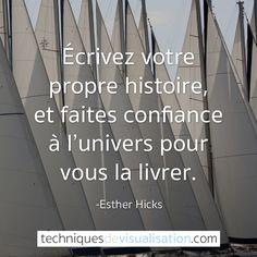 Techniques de Visualisation - Citation - Esther Hicks - Écrivez votre propre histoire, et faites confiance à l'univers pour vous la livrer.
