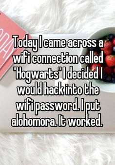 """""""Today I came across a wifi connection called """"Hogwarts"""" I decided I would hack into the wifi password. I put alohomora. It worked. """""""