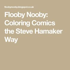 Flooby Nooby: Coloring Comics the Steve Hamaker Way