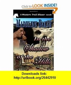 In the Shadow of the Hills (9781463618889) Madeline Baker , ISBN-10: 1463618883  , ISBN-13: 978-1463618889 ,  , tutorials , pdf , ebook , torrent , downloads , rapidshare , filesonic , hotfile , megaupload , fileserve