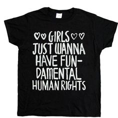 Girls Just Wanna Have Fundamental Human Rights by FeministApparel