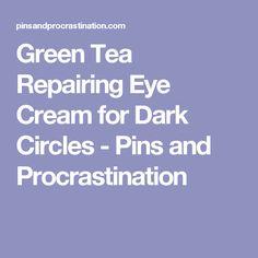 Green Tea Repairing Eye Cream for Dark Circles - Pins and Procrastination