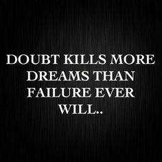 Doubt is a killer