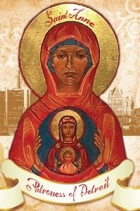 St. Anne:  Mother of Mary, Grandmother of Jesus, and Patron of the City of Detroit