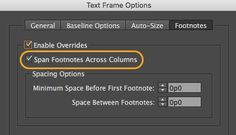 InDesign users have been waiting for straddling footnotes for a very long time, and they are finally here! If you are working with multi-column text frames, inserted footnotes can span across all columns when Span Footnotes Across Columns is selected in the Layout pane of the Type>Document Footnote Options dialog.
