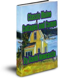 Classic Maine Cottages and Camps by David Newcastle. $2.19. Publisher: Kindle Publishing Group; First edition (February 20, 2012). 167 pages