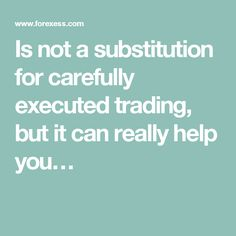 Is not a substitution for carefully executed trading, but it can really help you…