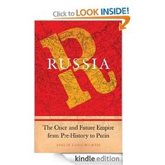 Russia: The Once and Future Empire From Pre-History to Putin: Philip Longworth: Amazon.com: Kindle Store