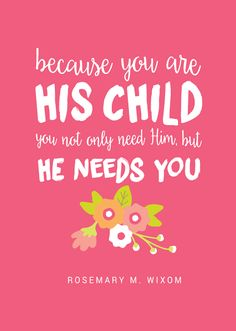 """October 2016 LDS Womens Conference - """"Because you are His child you not only need Him, but He needs you."""" So powerful!"""