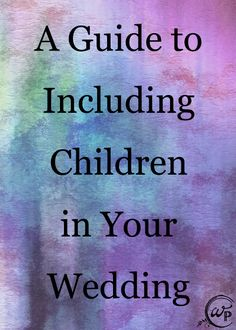 This is a fantastic resource full of ideas for including children in your wedding.