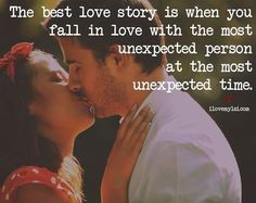 The Best Love Story Is When You Fall In Love With The Most Unexpected Person