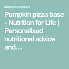 Pumpkin pizza base - Nutrition for Life | Personalised nutritional advice and…