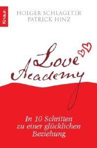Love Academy: In 10 Schritten zu einer glücklichen Beziehung: Amazon.de: Holger Schlageter, Patrick Hinz: Bücher