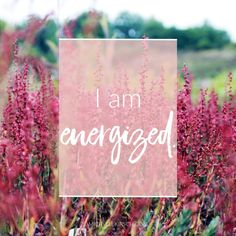 Mantra: I am energized. Choose your own Positive Affirmations to download or share.