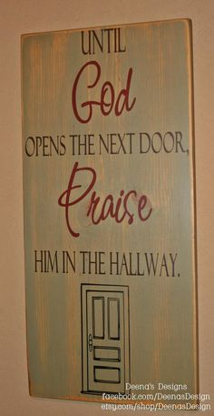 Until God opens the next door praise Him in the by DeenasDesign, $60.00 - https://www.facebook.com/DeenasDesign