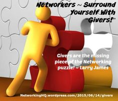 """Networkers! ~ New article, """"Surround Yourself With """"Givers!"""""""" on my #Networking Blog (designed not to sell, but to teach!). Something new about networking is posted every 4th day! More than 515 FREE Articles! Tell your friends by clicking """"SHARE."""" ~ https://NetworkingHQ.wordpress.com/2015/06/14/givers  Two other Networking HotSpots:   http://www.TenCommitmentsofNetworking.com https://www.Facebook.com/NetworkingHeadquarters"""