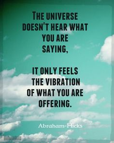 The Universe only feels your vibration