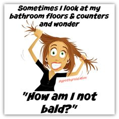 "Sometimes I look at my bathroom floors and counters and wonder, ""How am I not bald?"" HypothyroidMom.com #thyroid #hairloss"