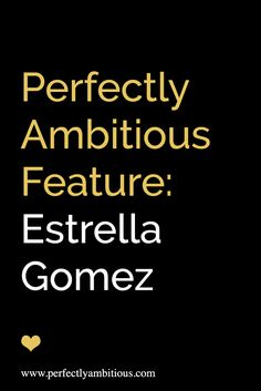 PAB Feature: Estrella Gomez - Perfectly Ambitious