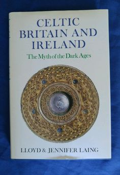 Celtic Britain And Ireland Myth Of The Dark Ages Lloyd & Jennifer Laing HCDJ in Books, Nonfiction | eBay