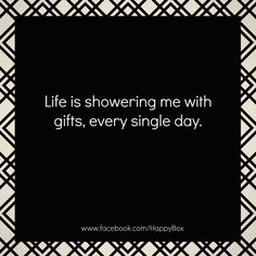 Life is showering me with gifts, every single day.  #affirmations #quotes  For More Positive Affirmations & Quotes visit www.take-ten.com