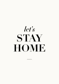 Our fav. Saying: Let's stay home..