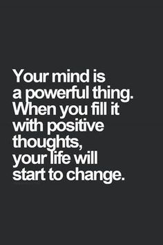 Your mind is a powerful thing. When you fill it with positive thoughts, your life will start to change. Yeah baby, this is totally #WildlyAlive! #selflove #fitness #health #nutrition #weight #loss LEARN MORE → www.WildlyAliveWeightLoss.com