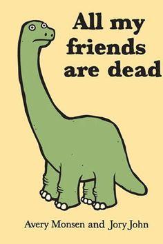 All My Friends Are Dead Author: Avery Monsen & Jory John Artist: Avery Monsen