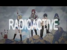 Radioactive - Fairy Tail Best Fairy Tail amv I've seen so far... watching this I've realized how intense and amazing this show is........... it almost made me cry im so proud