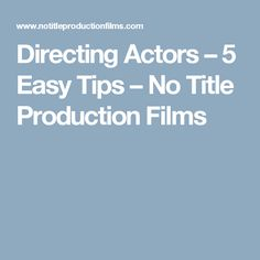 Directing Actors – 5 Easy Tips – No Title Production Films