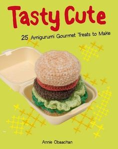Tasty Cute: 25 Amigurumi Gourmet Treats to Make. Annie Obaachan by Annie Obaachan http://www.amazon.com/dp/1845434277/ref=cm_sw_r_pi_dp_xb.hvb0VK2Q2N