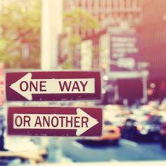 One way or another I'm gonna find ya I'm gonna get ya get ya get ya....